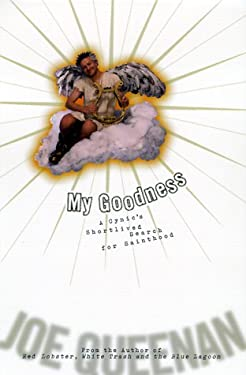 My Goodness: A Cynic's Short-Lived Search for Sainthood 9780786865536