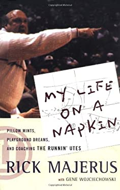 My Life on a Napkin: Pillow Mints, Playground Dreams and Coaching the Runnin' Utes 9780786884452