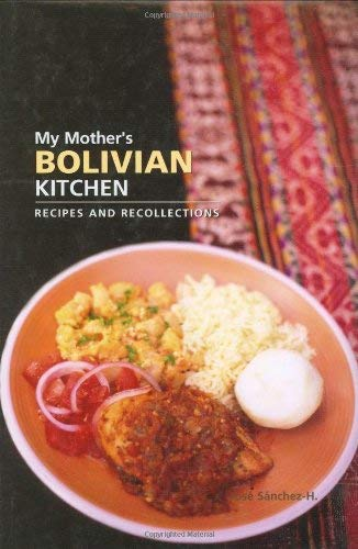 My Mother's Bolivian Kitchen: Recipes and Recollections 9780781810562