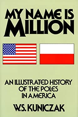 My Name is Million: An Illustrated History of the Poles in America 9780781807609