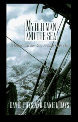 My Old Man and the Sea: A Father and Son Sail Around Cape Horn 9780786206001
