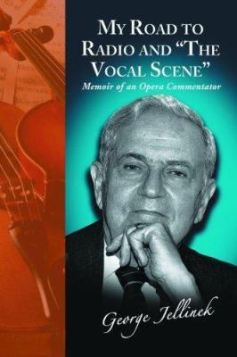 My Road to Radio and the Vocal Scene: Memoir of an Opera Commentator 9780786428236