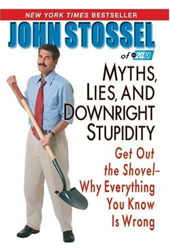 Myths, Lies, and Downright Stupidity: Get Out the Shovel--Why Everything You Know Is Wrong 9780786893935
