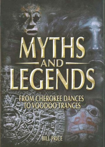 Myths and Legends: From Cherokee Dances to Voodoo Trances 9780785826491