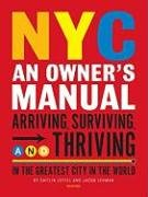 NYC: An Owner's Manual: Arriving, Surviving and Thriving in the Greatest City in the World 9780789318039