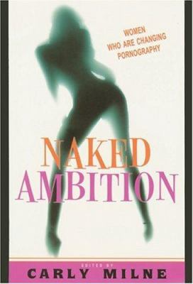 Naked Ambition: Women Who Are Changing Pornography 9780786715909