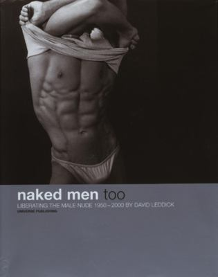 Naked Men, Too: Liberating the Male Nude, 1950-2000 9780789303967