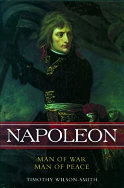 Napoleon: Man of War, Man of Peace 9780786713165