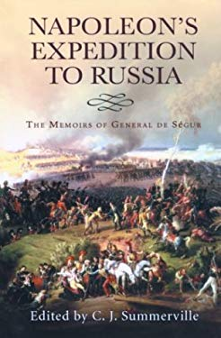 Napoleon's Expedition to Russia: The Memoirs of General de Segur 9780786711741