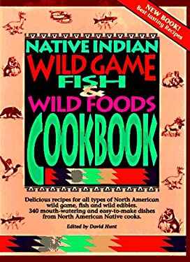 Native Indian Wild Game, Fish, and Wild Foods Cookbook