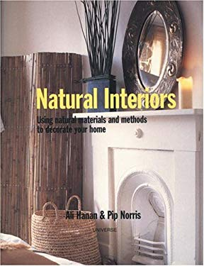 Natural Interiors: Using Natural Materials and Methods to Decorate Your Home 9780789310361