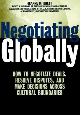Negotiating Globally: How to Negotiate Deals, Resolve Disputes, and Make Decisions Across Cultural Boundaries 9780787955861