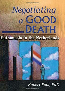Negotiating a Good Death: Euthanasia in the Netherlands 9780789010810