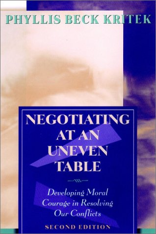 Negotiating at an Uneven Table: Developing Moral Courage in Resolving Our Conflicts 9780787959371
