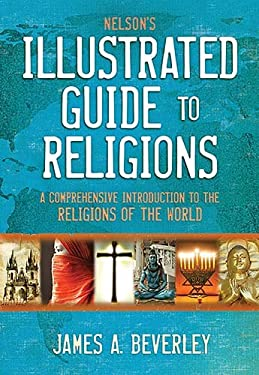 Nelson's Illustrated Guide to Religions: A Comprehensive Introduction to the Religions of the World 9780785244912