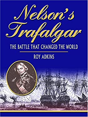 Nelson's Trafalgar: The Battle That Changed the World 9780786282630