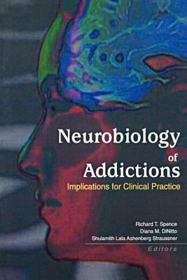 Neurobiology of Addictions: Implications for Clinical Practice 9780789016676