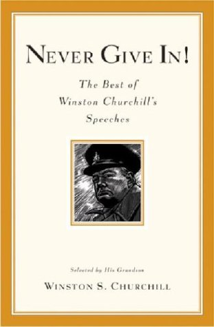 Never Give In!: The Best of Winston Churchill's Speeches 9780786888702