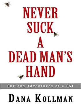 Never Suck a Dead Man's Hand: Curious Adventures of a CSI 9780786296361