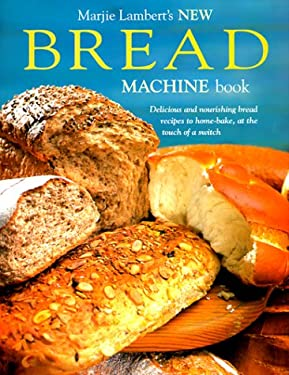 New Bread Machine Book: Delicious and Nourishing Bread Recipes to Home-Bake, at the Touch of a Switch 9780785811343