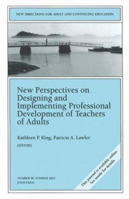 New Perspectives on Designing and Implementing Professional Development of Teachers of Adults: New Directions for Adult and Continuing Education 9780787969189