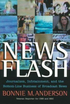 News Flash: Journalism, Infotainment and the Bottom-Line Business of Broadcast News 9780787972851