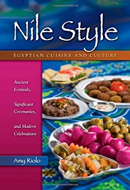Nile Style: Egyptian Cuisine and Culture: Ancient Festivals, Significant Ceremonies, and Modern Celebrations 9780781812214