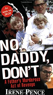 No, Daddy, Don't!: A Father's Murderous Act of Revenge 9780786015542