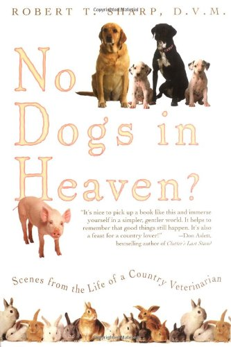 No Dogs in Heaven?: Scenes from the Life of a Country Veterinarian 9780786715244