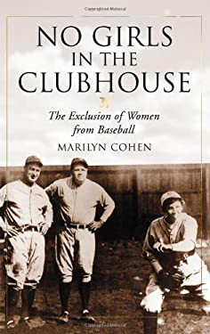 No Girls in the Clubhouse: The Exclusion of Women from Baseball 9780786440184