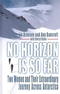 No Horizon Is So Far: Two Women and Their Extraordinary Journey Across Antarctica 9780786262953