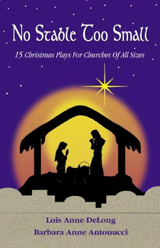 No Stable Too Small: Fifteen Christmas Plays for Churches of All Sizes 9780788024085