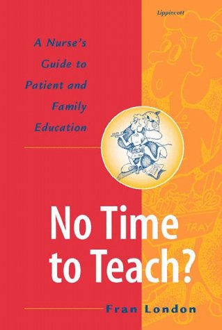 No Time to Teach?: A Nurse's Guide to Patient and Family Education 9780781716444