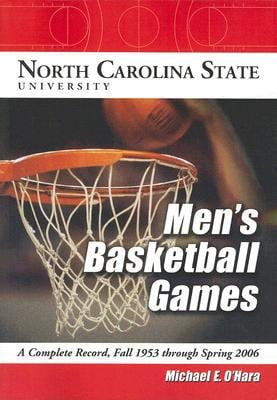 North Carolina State University Men's Basketball Games: A Complete Record, Fall 1953 Through Spring 2006 9780786432677