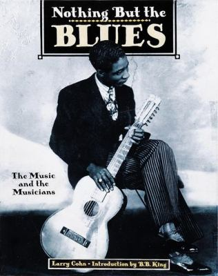 Nothing But the Blues: The Music and the Musicians 9780789206077