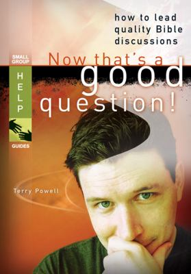 Now That's a Good Question!: How to Lead Quality Bible Discussions 9780784720745