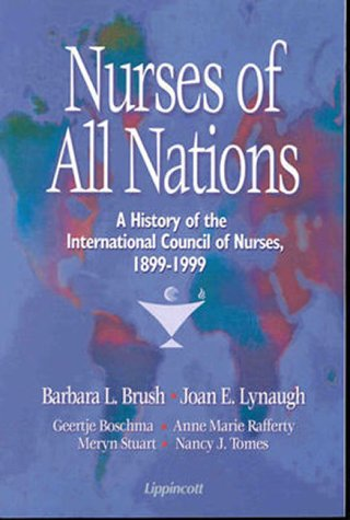 Nurses of All Nations: A History of the International Council of Nurses 1899-1999 9780781719049