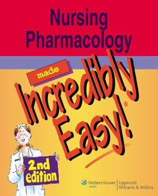 Nursing Pharmacology Made Incredibly Easy! 9780781792899