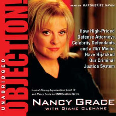 Objection!: How High-Priced Attorneys, Celebrity Defendants, and 24/7 Media Have Hijacked Our Criminal Justice System 9780786179046