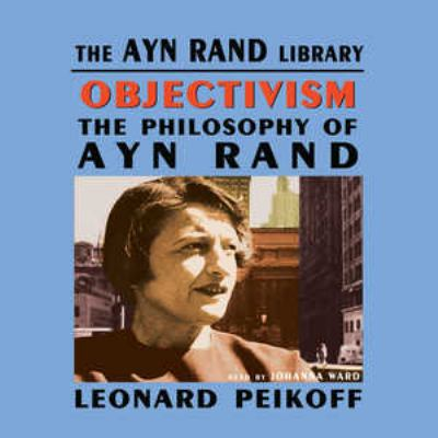 Objectivism: The Philosophy of Ayn Rand 9780786188673