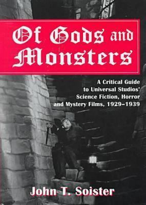 Of Gods and Monsters: A Critical Guide to Universal Studio's Science Fiction, Horror, and Mystery Films, 1929-1939 9780786404544