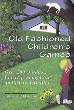 Old Fashioned Children's Games: Over 200 Outdoors, Car Trip, Song, Card and Party Activities 9780786405589
