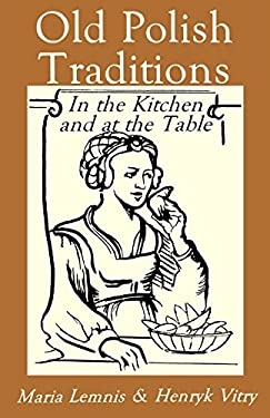 Old Polish Traditions in the Kitchen and at the Table 9780781804882