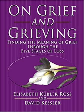 On Grief and Grieving: Finding the Meaning of Grief Through the Five Stages of Loss 9780786283439