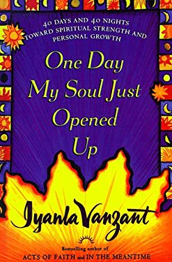 One Day My Soul Just Opened Up: 40 Days and 40 Nights Toward Spiritual Strength and Personal Growth 9780783885131