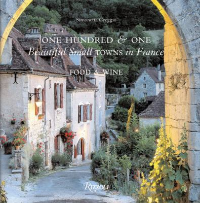 One Hundred & One Beautiful Towns in France: Food & Wine 9780789322050