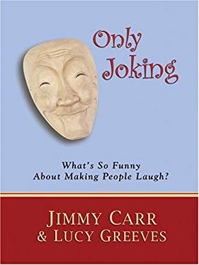 Only Joking: What's So Funny about Making People Laugh? 9780786293582