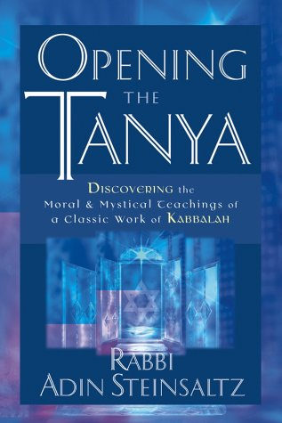 Opening the Tanya: Discovering the Moral and Mystical Teachings of a Classic Work of Kabbalah 9780787967987