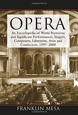 Opera: An Encyclopedia of World Premieres and Significant Performances, Singers, Composers, Librettists, Arias and Conductors