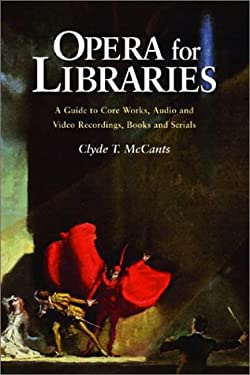 Opera for Libraries: A Guide to Core Works, Audio and Video Recordings, Books and Serials 9780786414420